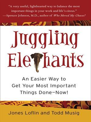 Juggling Elephants: An Easier Way to Get Your Big, Most Important Things Done--Now!  by  Jones Loflin