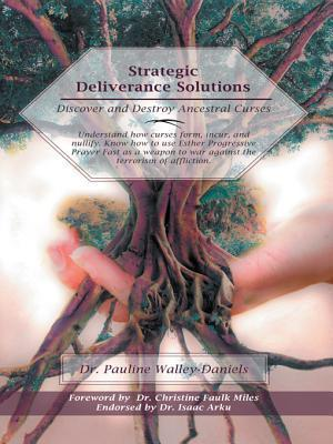 Strategic Deliverance Solutions: Discover and Destroy Ancestral Curses  by  Pauline Walley-Daniels