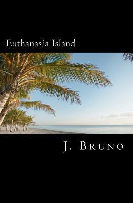 Euthanasia Island  by  J Bruno
