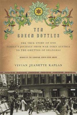 Ten Green Bottles: The True Story of One Familys Journey from War-torn Austria to the Ghettos of Shanghai  by  Vivian Jeanette Kaplan
