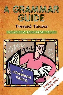 A Grammar Guide: Present Tenses and Dictionary  by  Francisco Zamarr Ter N