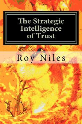 The Strategic Intelligence of Trust: Life, an Evolutionary Force of Nature  by  Roy Niles