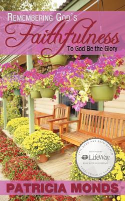 Remembering Gods Faithfulness: To God Be the Glory  by  Patricia Monds