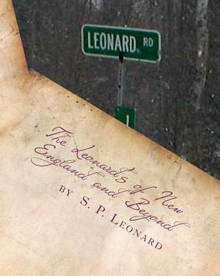 The Leonards of New England and Beyond (First Edition): A Review of the First Leonard Families of America S P Leonard