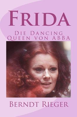 Frida. Die Dancing-Queen Von Abba  by  Berndt Rieger