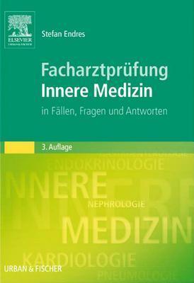 Facharztprufung Innere Medizin: In Fallen, Fragen Und Antworten  by  Stefan Endres