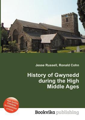 History of Gwynedd During the High Middle Ages  by  Jesse Russell