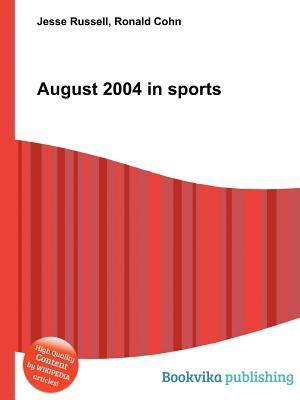 August 2004 in Sports  by  Jesse Russell