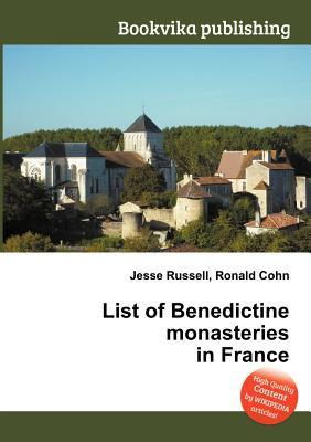 List of Benedictine Monasteries in France  by  Jesse Russell