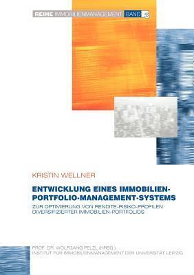Entwicklung eines Immobilien-Portfolio-Management-Systems: Zur Optimierung von Rendite-Risiko-Profilen diversifizierter Immobilien-Portfolios  by  Kristin Wellner