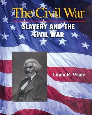 Slavery and the Civil War  by  Linda R. Wade