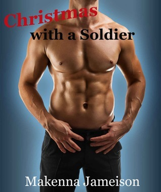 Christmas with a Soldier (Soldier, #1) Makenna Jameison