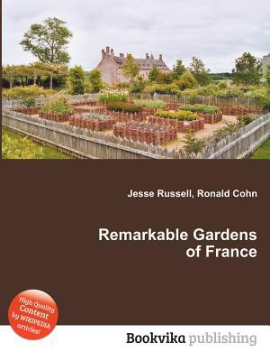 Remarkable Gardens of France Jesse Russell