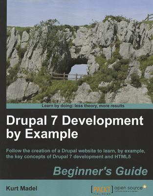 Drupal 7 Development  by  Example Beginners Guide by Kurt Madel