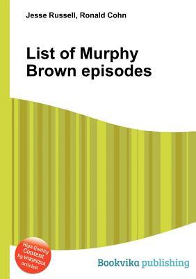 List of Murphy Brown Episodes  by  Jesse Russell