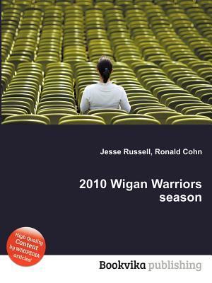 2010 Wigan Warriors Season  by  Jesse Russell
