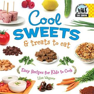 Cool Sweets & Treats to Eat  by  Lisa Wagner