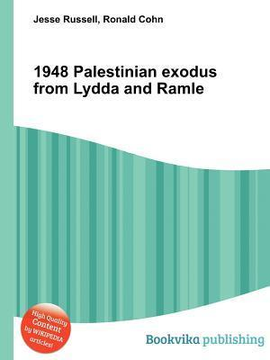 1948 Palestinian Exodus from Lydda and Ramle Jesse Russell