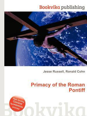 Primacy of the Roman Pontiff  by  Jesse Russell