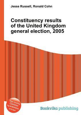 Constituency Results of the United Kingdom General Election, 2005 Jesse Russell