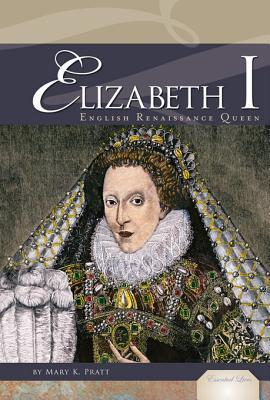 Elizabeth I: English Renaissance Queen eBook: English Renaissance Queen eBook  by  Mary K. Pratt