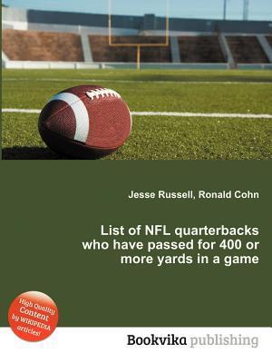 List of NFL Quarterbacks Who Have Passed for 400 or More Yards in a Game  by  Jesse Russell