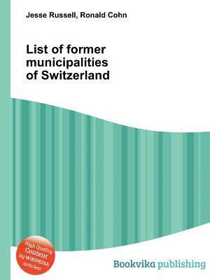 List of Former Municipalities of Switzerland Jesse Russell