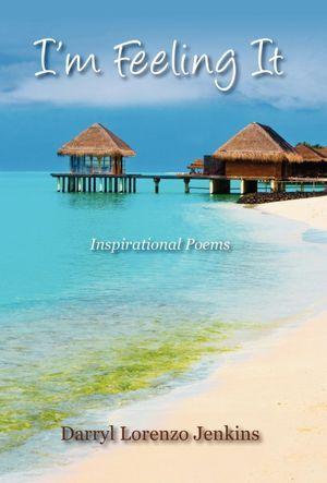Im Feeling It: Inspirational Poems Darryl Lorenzo Jenkins