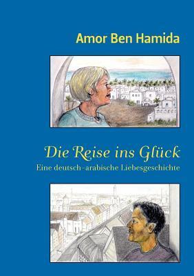 Die Reise Ins Gl Ck  by  Amor Ben Hamida