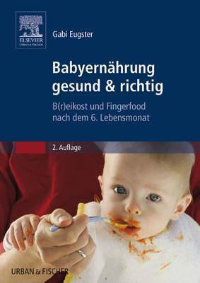 Babyernahrung Gesund & Richtig: B(r)Eikost Und Fingerfood Nach Dem 6. Lebensmonat Gabi Eugster