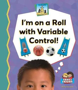 Im on a Roll with Variable Control!  by  Kelly Doudna