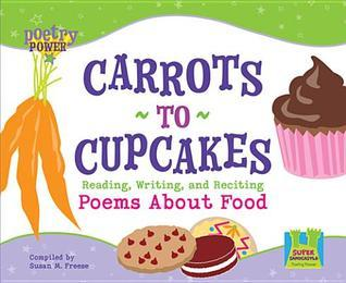 Carrots to Cupcakes: Reading, Writing and Reciting Poems about Food eBook: Reading, Writing and Reciting Poems about Food eBook  by  Susan M. Freese