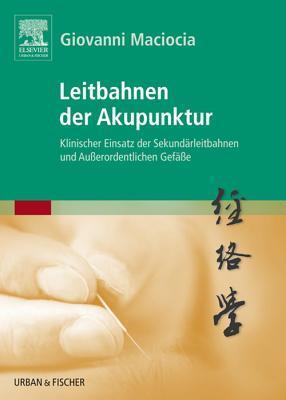 Leitbahnen Der Akupunktur: Klinischer Einsatz Der Sekundarleitbahnen Und Ausserordentlichen Gefasse  by  Giovanni Maciocia