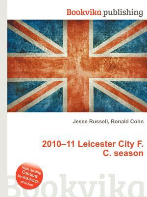 2010-11 Leicester City F.C. Season  by  Jesse Russell