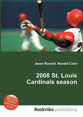 2008 St. Louis Cardinals Season  by  Jesse Russell