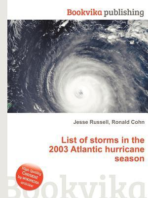 List of Storms in the 2003 Atlantic Hurricane Season  by  Jesse Russell