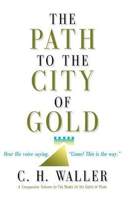The Path to the City of Gold C.H. Waller