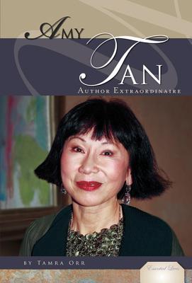 Amy Tan: Author Extraordinaire  by  Tamra B. Orr