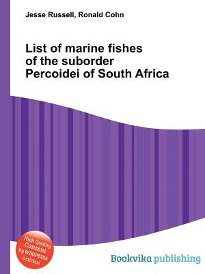 List of Marine Fishes of the Suborder Percoidei of South Africa  by  Jesse Russell