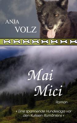 Mai Mici: Eine spannende Hundesaga vor den Kulissen Rumäniens Anja Volz