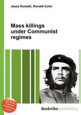 Mass Killings Under Communist Regimes  by  Jesse Russell
