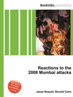Reactions to the 2008 Mumbai Attacks Jesse Russell