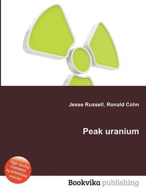 Peak Uranium  by  Jesse Russell