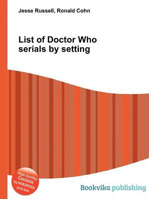 List of Doctor Who Serials Setting by Jesse Russell