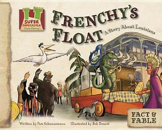 Frenchys Float: A Story about Louisiana  by  Pam Scheunemann