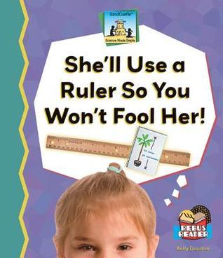 Shell Use a Ruler So You Wont Fool Her!  by  Kelly Doudna