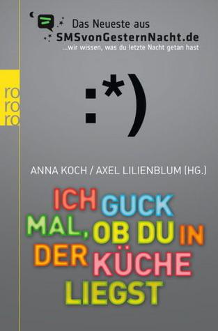 Ich guck mal, ob du in der Küche liegst (SMS von gestern Nacht #3)  by  Anna Koch