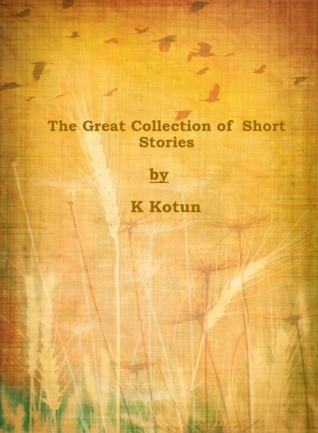 The Great Collection of Short Stories  by  K. Kotun