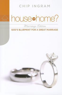 House or Home?: Marriage: Gods Blueprint for a Great Marriage Chip Ingram