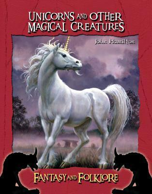 Unicorns and Other Magical Creatures  by  John Hamilton